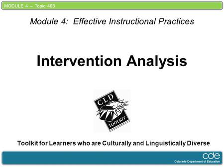 MODULE 4 – Topic 403 Intervention Analysis Toolkit for Learners who are Culturally and Linguistically Diverse Module 4: Effective Instructional Practices.