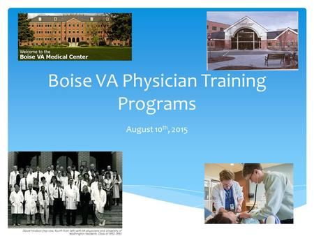 Boise VA Physician Training Programs August 10 th, 2015.