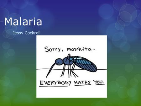 Malaria Jessy Cockrell. What is Malaria?  A serious, and sometimes fatal disease caused by a parasite that invades the red blood cells of humans Plasmodium.