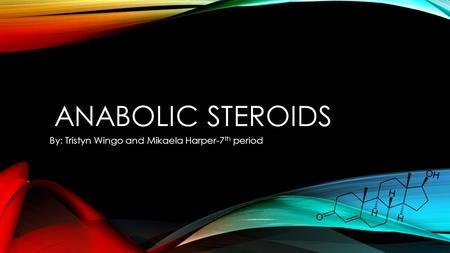 ANABOLIC STEROIDS By: Tristyn Wingo and Mikaela Harper-7 th period.