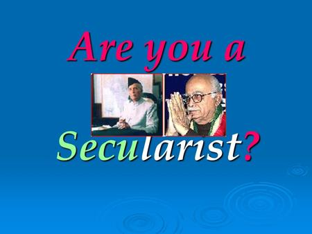Are you a Secularist?. Then please answer these questions for yourself.