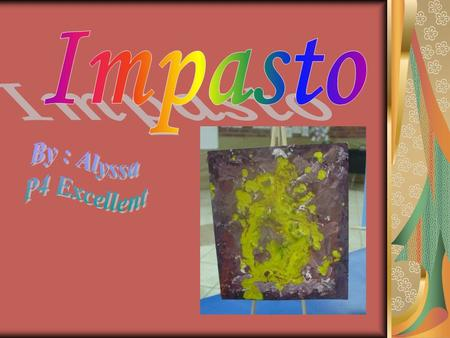 Impasto is a special kind of art that is not smooth. Instead, it is supposed to have a texture that is made by paint brushes and palette knives.