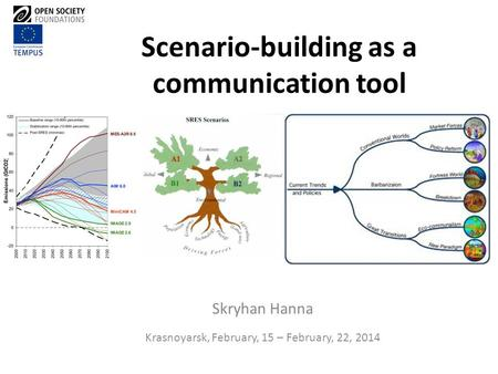 Scenario-building as a communication tool Skryhan Hanna Krasnoyarsk, February, 15 – February, 22, 2014.