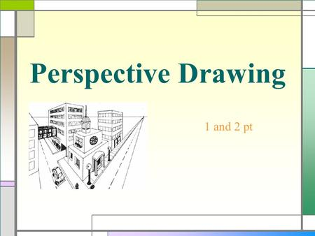 Perspective Drawing 1 and 2 pt Perspective  During the Renaissance artists became interested in making two-dimensional artwork look three-dimensional.