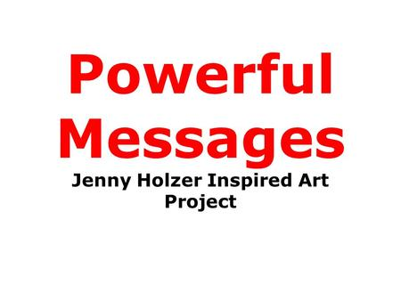 Powerful Messages Jenny Holzer Inspired Art Project.