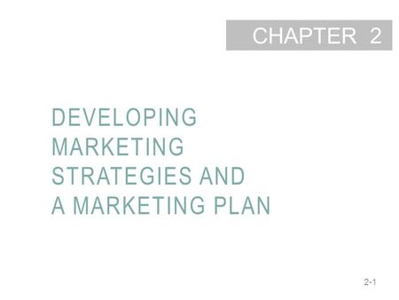 2-1 CHAPTER DEVELOPING MARKETING STRATEGIES AND A MARKETING PLAN 2.