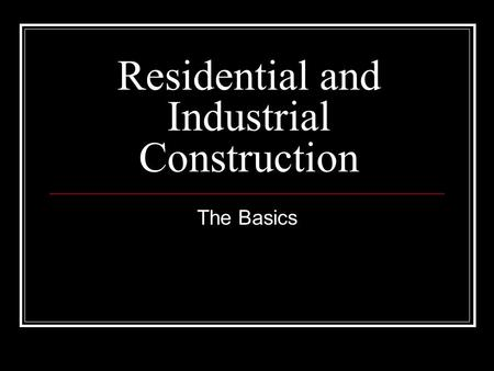 Residential and Industrial Construction The Basics.