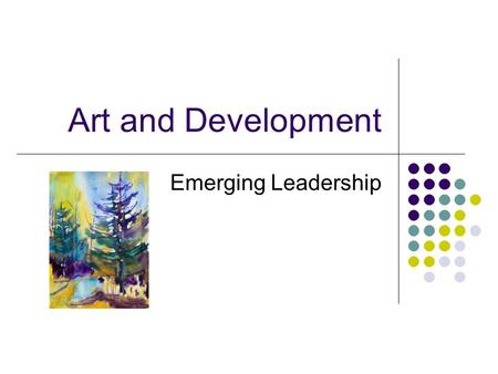 Art and Development Emerging Leadership. Putting one idea into action Find paper, pen, pencils, coloured markers Make a column on the right hand third.