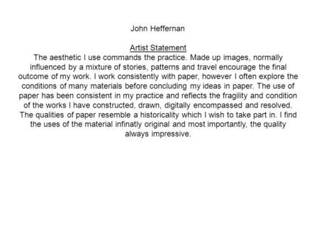 John Heffernan Artist Statement The aesthetic I use commands the practice. Made up images, normally influenced by a mixture of stories, patterns and travel.