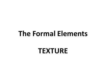 The Formal Elements TEXTURE.