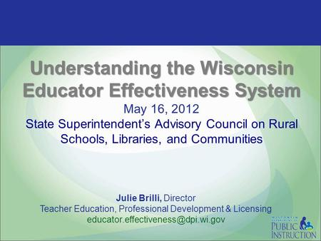 Understanding the Wisconsin Educator Effectiveness System Understanding the Wisconsin Educator Effectiveness System May 16, 2012 State Superintendent's.