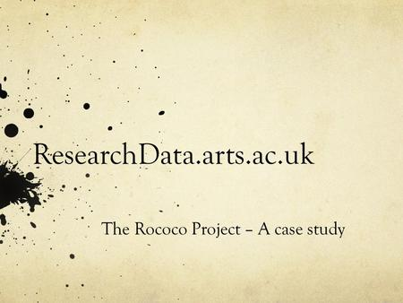 ResearchData.arts.ac.uk The Rococo Project – A case study.