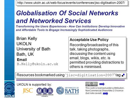 A centre of expertise in digital information managementwww.ukoln.ac.uk Globalisation Of Social Networks and Networked Services Transforming the Users Experiences.
