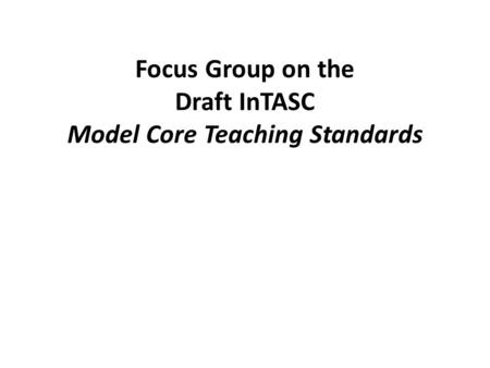 Focus Group on the Draft InTASC Model Core Teaching Standards.