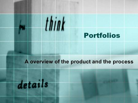 Portfolios A overview of the product and the process.