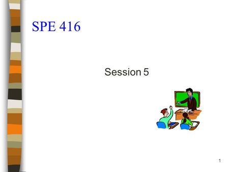 1 SPE 416 Session 5. Instructor notes: The students will need to bring a lesson plan that they have written previously to class. They will use it today.