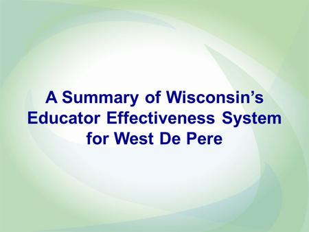 A Summary of Wisconsin's Educator Effectiveness System for West De Pere.