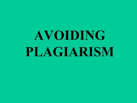 AVOIDING PLAGIARISM. Taking someone's property without permission is stealing.