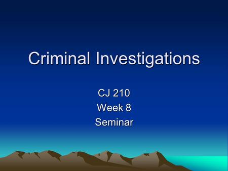 Criminal Investigations CJ 210 Week 8 Seminar. Sex Crimes: Investigative Techniques Interview with victim. – Get a description of the offender or offenders.