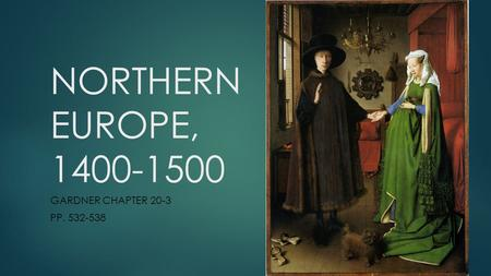 NORTHERN EUROPE, 1400-1500 GARDNER CHAPTER 20-3 PP. 532-538.