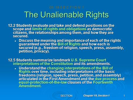 SECTION1 Chapter 19, Section 1 The Unalienable Rights Ch. 19 S E C T I O N 1 The Unalienable Rights 12.2 Students evaluate and take and defend positions.