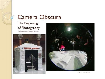 Camera Obscura The Beginning of Photography Maryland Institute College of Art 2002 Image from www.visuallee.com.
