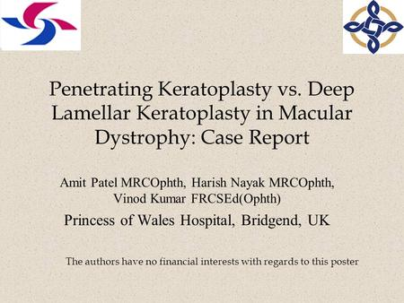 Penetrating Keratoplasty vs. Deep Lamellar Keratoplasty in Macular Dystrophy: Case Report Amit Patel MRCOphth, Harish Nayak MRCOphth, Vinod Kumar FRCSEd(Ophth)