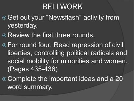 "BELLWORK  Get out your ""Newsflash"" activity from yesterday.  Review the first three rounds.  For round four: Read repression of civil liberties, controlling."
