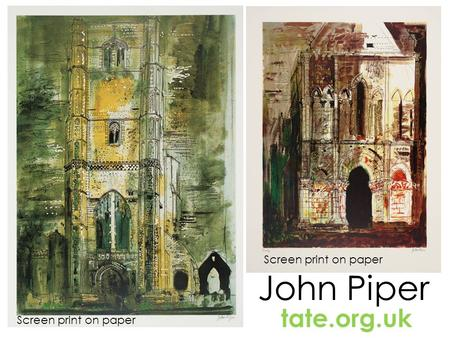 John Piper tate.org.uk Screen print on paper. Etching on paper.