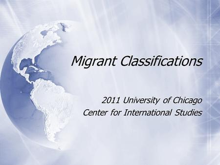 Migrant Classifications 2011 University of Chicago Center for International Studies 2011 University of Chicago Center for International Studies.