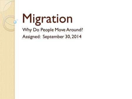 Migration Why Do People Move Around? Assigned: September 30, 2014.