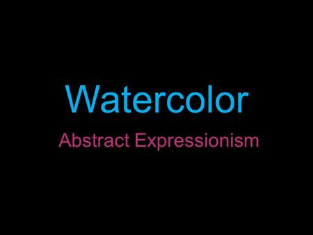 Watercolor Abstract Expressionism. Watercolor artists' paint made with a water-soluble binder such as gum arabic, and thinned with water rather than oil,