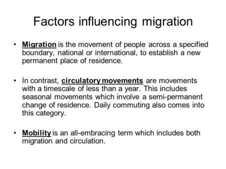 Factors influencing migration Migration is the movement of people across a specified boundary, national or international, to establish a new permanent.