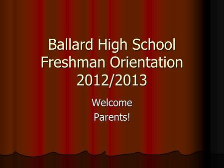 Ballard High School Freshman Orientation 2012/2013 WelcomeParents!