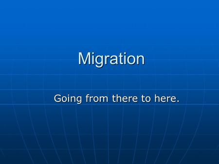 Migration Going from there to here.. Migration is a type of mobility that involves the spatial movement of a residence particularly when that movement.