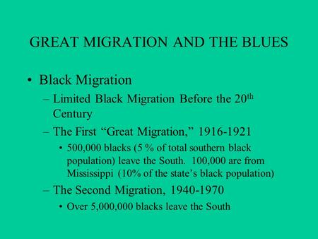 "GREAT MIGRATION AND THE BLUES Black Migration –Limited Black Migration Before the 20 th Century –The First ""Great Migration,"" 1916-1921 500,000 blacks."