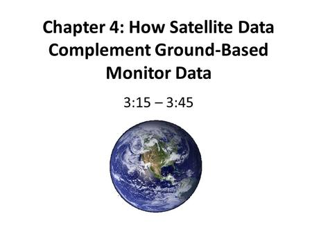 Chapter 4: How Satellite Data Complement Ground-Based Monitor Data 3:15 – 3:45.