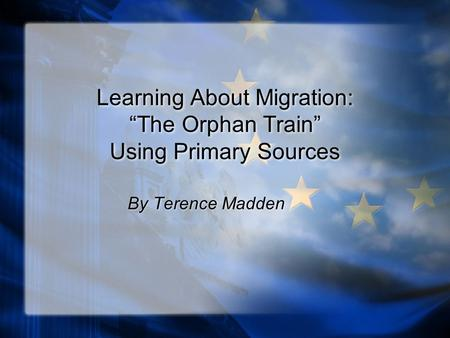 "Learning About Migration: ""The Orphan Train"" Using Primary Sources By Terence Madden."