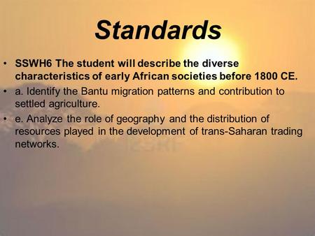 Standards SSWH6 The student will describe the diverse characteristics of early African societies before 1800 CE. a. Identify the Bantu migration patterns.