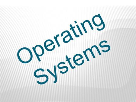 Operating Systems. The foundation for operating system software and application software. Source: