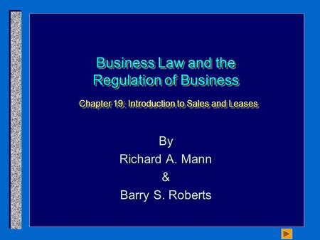 Business Law and the Regulation of Business Chapter 19: Introduction to Sales and Leases By Richard A. Mann & Barry S. Roberts.