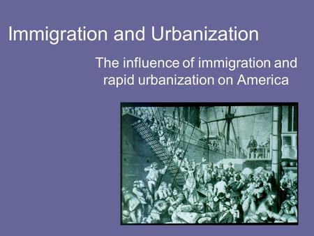 Immigration and Urbanization The influence of immigration and rapid urbanization on America.