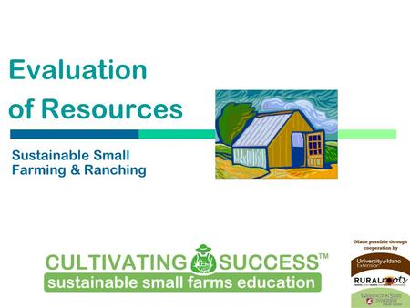 Evaluation of Resources Sustainable Small Farming & Ranching What are the possibilities?