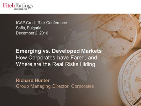 Richard Hunter Group Managing Director, Corporates Emerging vs. Developed Markets How Corporates have Fared, and Where are the Real Risks Hiding ICAP Credit.