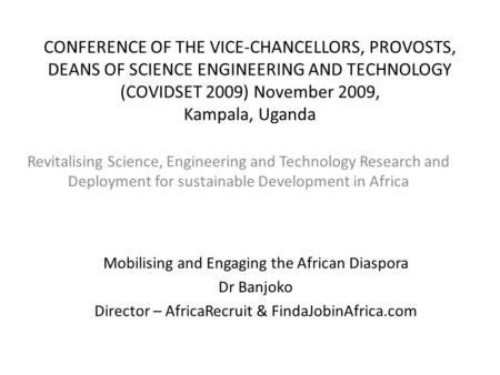 CONFERENCE OF THE VICE-CHANCELLORS, PROVOSTS, DEANS OF SCIENCE ENGINEERING AND TECHNOLOGY (COVIDSET 2009) November 2009, Kampala, Uganda Revitalising Science,