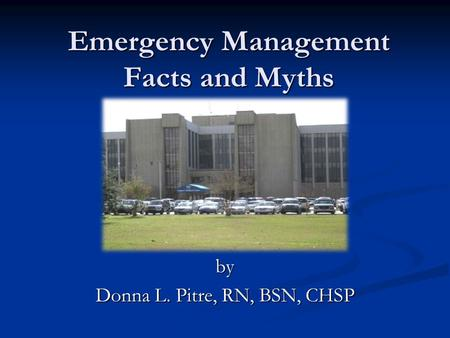 Emergency Management Facts and Myths by Donna L. Pitre, RN, BSN, CHSP.
