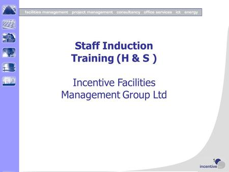 Staff Induction Training (H & S ) Incentive Facilities Management Group Ltd 1.