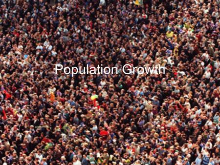Population Growth. Worldwide Population Year 2000 –6.1 billion inhabitants Year 2030 –8 billion inhabitants Year 2050 –9 billion inhabitants 200,000 people.