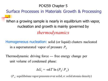 PC4259 Chapter 5 Surface Processes in Materials Growth & Processing Homogeneous nucleation: solid (or liquid) clusters nucleated in a supersaturated vapor.