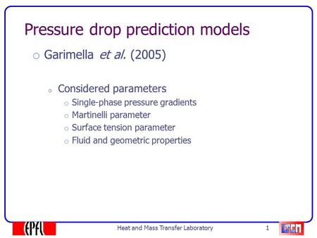 Pressure drop prediction models o Garimella et al. (2005) o Considered parameters o Single-phase pressure gradients o Martinelli parameter o Surface tension.